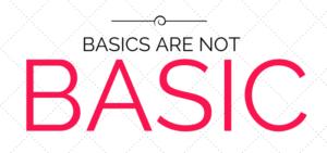 Basics Are Not Basic