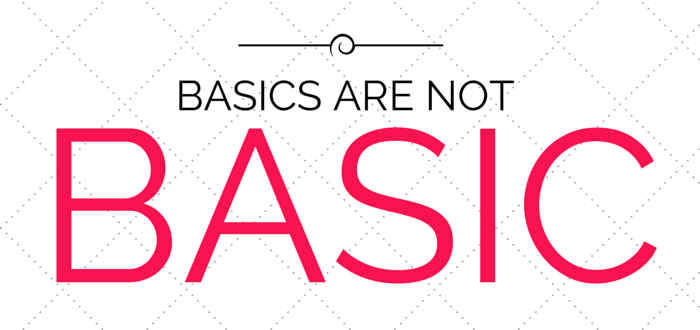 Basics Are Not Basic